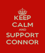 KEEP CALM AND SUPPORT CONNOR - Personalised Poster A4 size