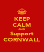KEEP CALM AND Support CORNWALL - Personalised Poster A4 size