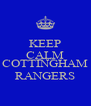 KEEP CALM AND SUPPORT COTTINGHAM RANGERS - Personalised Poster A4 size