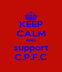 KEEP CALM AND support C.P.F.C - Personalised Poster A4 size