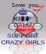 KEEP CALM AND SUPPORT CRAZY GIRLS - Personalised Poster A4 size