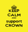 KEEP CALM AND support CROWN - Personalised Poster A4 size