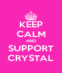 KEEP CALM AND SUPPORT CRYSTAL - Personalised Poster A4 size