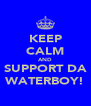 KEEP CALM AND SUPPORT DA WATERBOY! - Personalised Poster A4 size