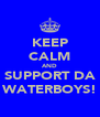 KEEP CALM AND SUPPORT DA WATERBOYS! - Personalised Poster A4 size