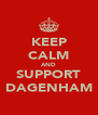 KEEP CALM AND SUPPORT DAGENHAM - Personalised Poster A4 size