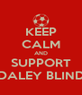 KEEP CALM AND SUPPORT DALEY BLIND - Personalised Poster A4 size