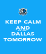 KEEP CALM AND SUPPORT DALLAS TOMORROW - Personalised Poster A4 size