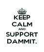 KEEP CALM AND SUPPORT DAMMIT. - Personalised Poster A4 size