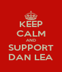 KEEP CALM AND SUPPORT DAN LEA - Personalised Poster A4 size