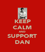 KEEP CALM AND SUPPORT DAN - Personalised Poster A4 size