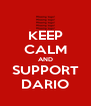 KEEP CALM AND SUPPORT DARIO - Personalised Poster A4 size