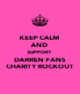 KEEP CALM AND SUPPORT DARREN FANS CHARITY ROCKOUT - Personalised Poster A4 size