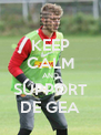 KEEP CALM AND SUPPORT DE GEA - Personalised Poster A4 size