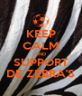 KEEP CALM AND SUPPORT DE ZEBRA'S - Personalised Poster A4 size
