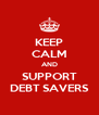 KEEP CALM AND SUPPORT DEBT SAVERS - Personalised Poster A4 size