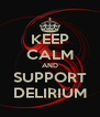 KEEP CALM AND SUPPORT DELIRIUM - Personalised Poster A4 size