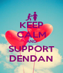KEEP CALM AND SUPPORT DENDAN - Personalised Poster A4 size