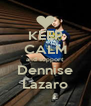 KEEP CALM and support Dennise Lazaro - Personalised Poster A4 size