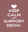 KEEP CALM AND SUPPORT DEOVI  - Personalised Poster A4 size