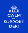 KEEP CALM AND SUPPORT DERI - Personalised Poster A4 size