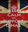 KEEP CALM AND SUPPORT  DIMAS  - Personalised Poster A4 size
