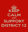 KEEP CALM AND SUPPORT DISTRICT 12 - Personalised Poster A4 size