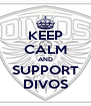 KEEP CALM AND SUPPORT DIVOS - Personalised Poster A4 size