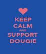 KEEP CALM AND SUPPORT DOUGIE - Personalised Poster A4 size