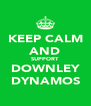 KEEP CALM AND SUPPORT DOWNLEY DYNAMOS - Personalised Poster A4 size