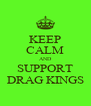 KEEP CALM AND SUPPORT DRAG KINGS - Personalised Poster A4 size
