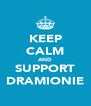 KEEP CALM AND SUPPORT DRAMIONIE - Personalised Poster A4 size