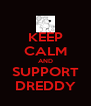 KEEP CALM AND SUPPORT DREDDY - Personalised Poster A4 size