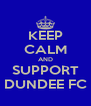 KEEP CALM AND SUPPORT DUNDEE FC - Personalised Poster A4 size
