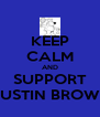 KEEP CALM AND SUPPORT DUSTIN BROWN - Personalised Poster A4 size