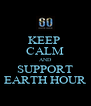 KEEP  CALM AND SUPPORT EARTH HOUR - Personalised Poster A4 size