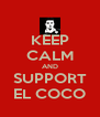 KEEP CALM AND SUPPORT EL COCO - Personalised Poster A4 size