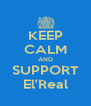 KEEP CALM AND SUPPORT El'Real - Personalised Poster A4 size