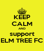 KEEP CALM AND support ELM TREE FC - Personalised Poster A4 size