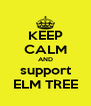 KEEP CALM AND support ELM TREE - Personalised Poster A4 size