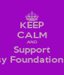KEEP CALM AND Support Epilepsy Foundation of MS  - Personalised Poster A4 size
