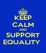 KEEP CALM AND SUPPORT EQUALITY  - Personalised Poster A4 size