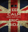 KEEP CALM AND SUPPORT ERIC ABIDAL - Personalised Poster A4 size