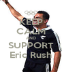 KEEP CALM AND SUPPORT Eric Rush - Personalised Poster A4 size