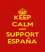 KEEP CALM AND SUPPORT ESPAÑA - Personalised Poster A4 size