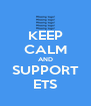 KEEP CALM AND SUPPORT ETS - Personalised Poster A4 size