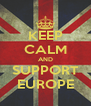 KEEP CALM AND SUPPORT EUROPE - Personalised Poster A4 size