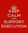 KEEP CALM AND SUPPORT EXECUTION - Personalised Poster A4 size