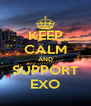 KEEP CALM AND SUPPORT EXO - Personalised Poster A4 size
