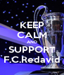 KEEP CALM AND SUPPORT F.C.Redavid - Personalised Poster A4 size